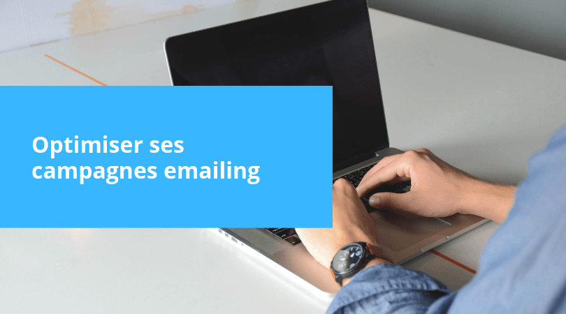 Comment optimiser ses campagnes emailing